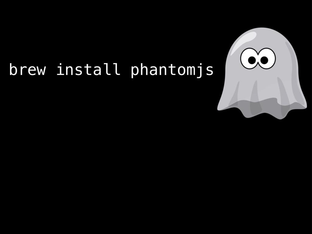 brew install phantomjs