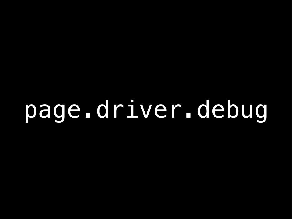 page.driver.debug