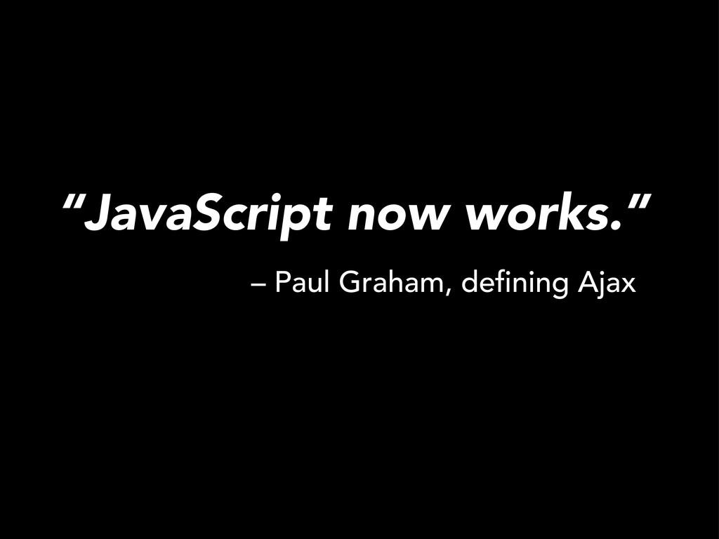 """JavaScript now works."" – Paul Graham, defining ..."