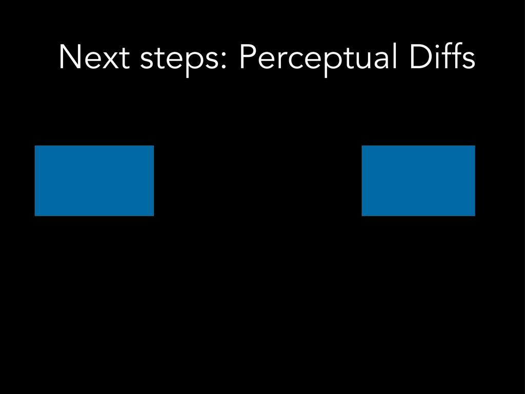 Next steps: Perceptual Diffs