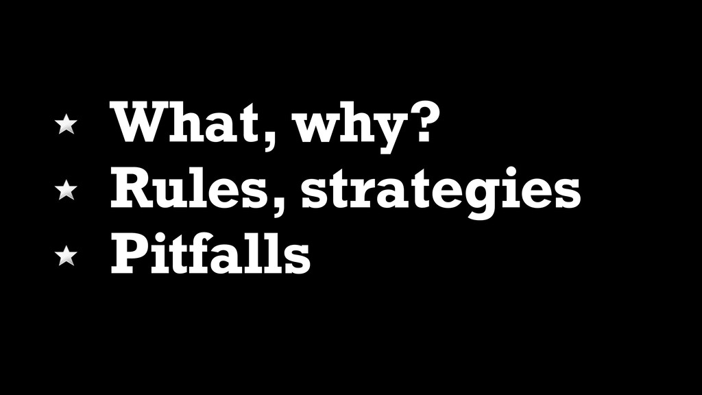 What, why? Rules, strategies Pitfalls