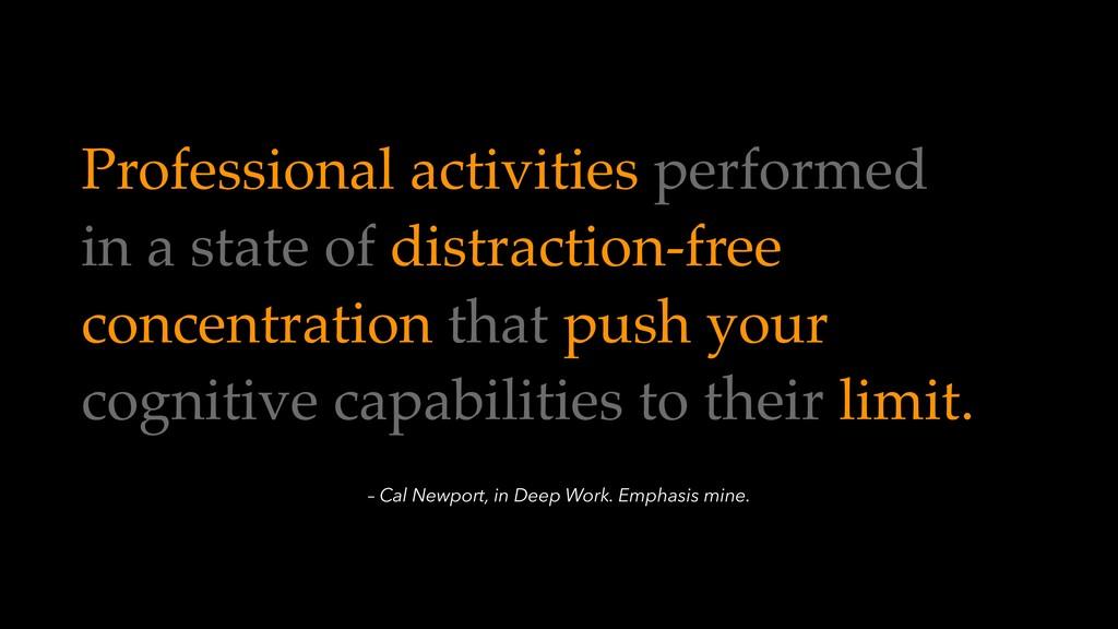 – Cal Newport, in Deep Work. Emphasis mine. Pro...