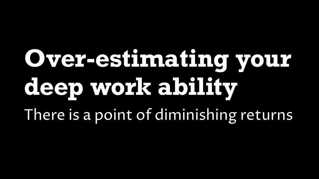 Over-estimating your deep work ability There is...