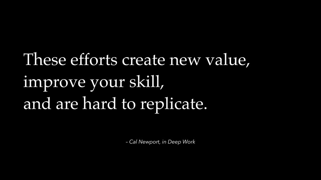 – Cal Newport, in Deep Work These efforts creat...
