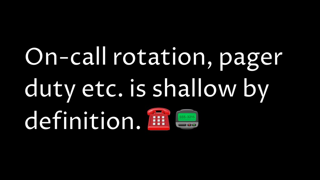 On-call rotation, pager duty etc. is shallow by...