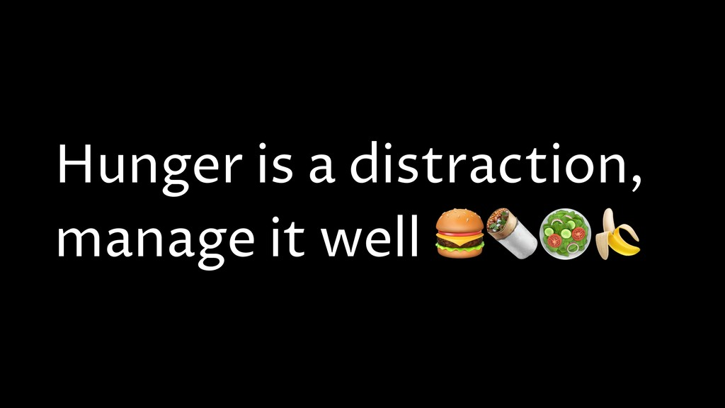 Hunger is a distraction, manage it well