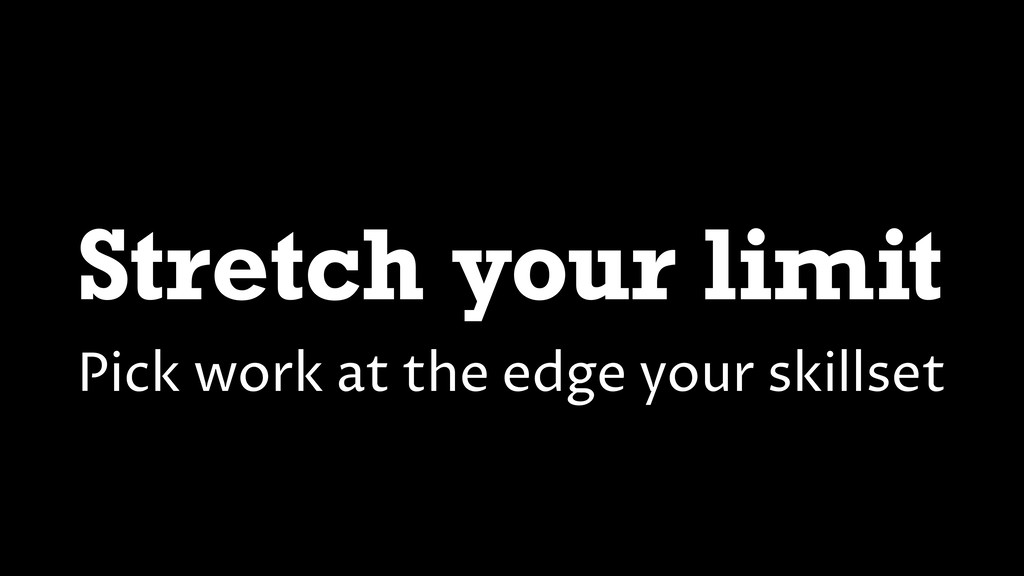 Stretch your limit Pick work at the edge your s...