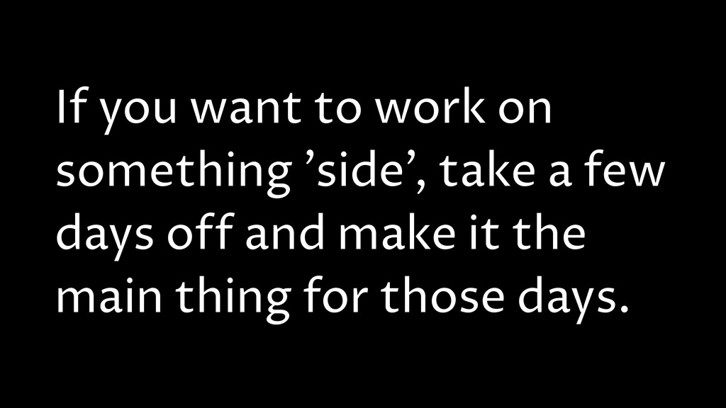 If you want to work on something 'side', take a...