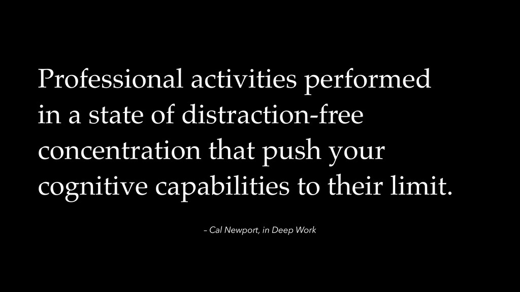 – Cal Newport, in Deep Work Professional activi...