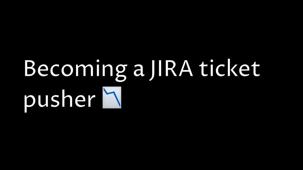 Becoming a JIRA ticket pusher