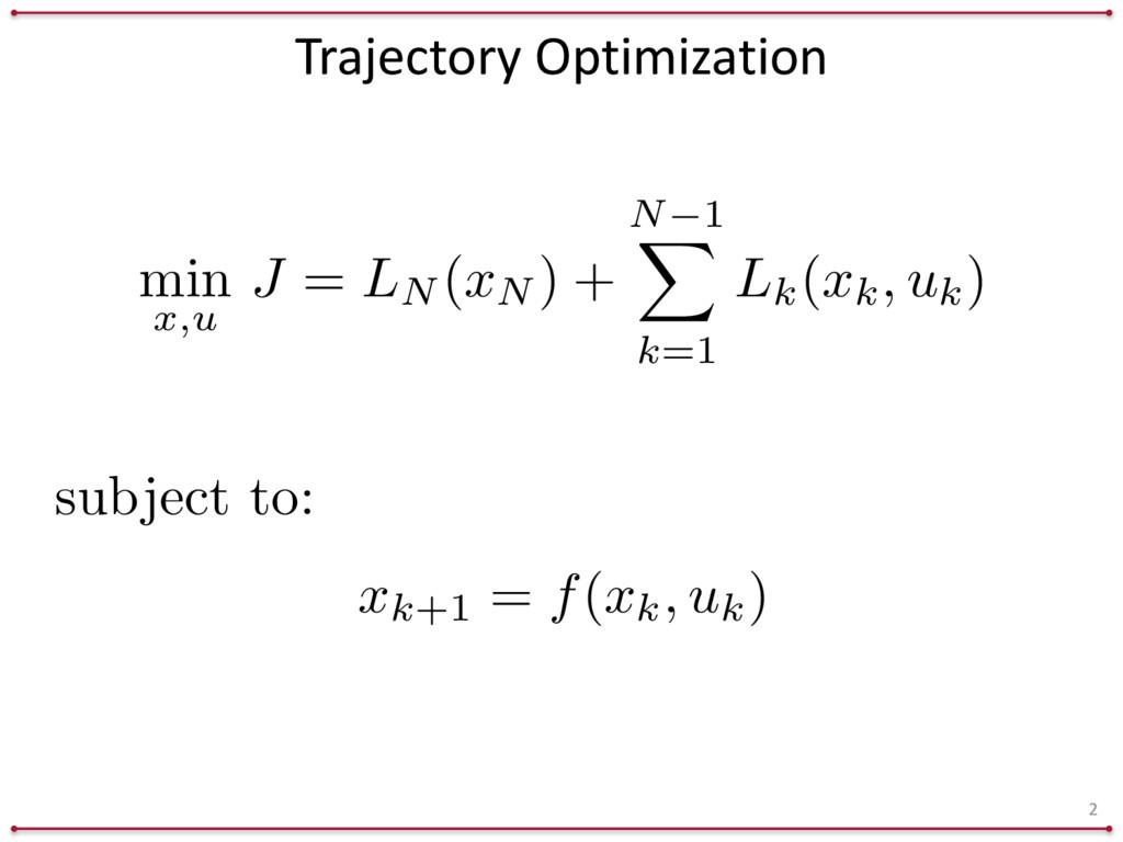 Trajectory Optimization 2 xk+1 = f ( xk, uk)...