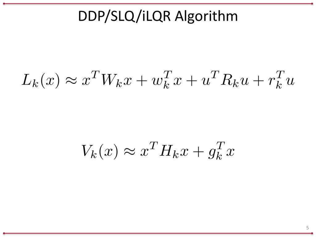 DDP/SLQ/iLQR Algorithm 5 Vk(x) ⇡ xT Hk x + gT k...
