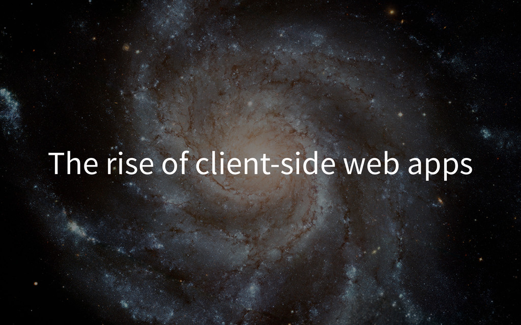 The rise of client-side web apps