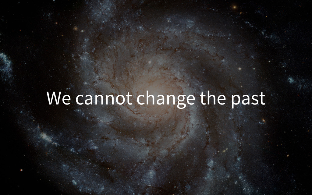 We cannot change the past