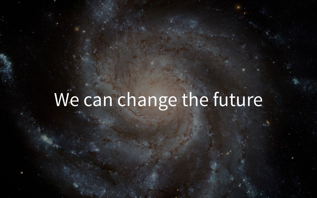 We can change the future