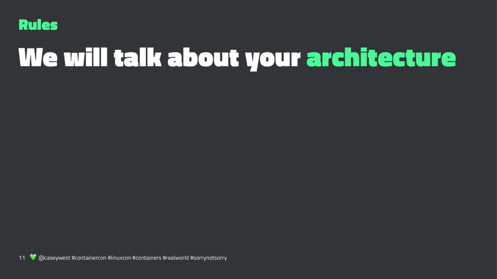Rules We will talk about your architecture 11 !...