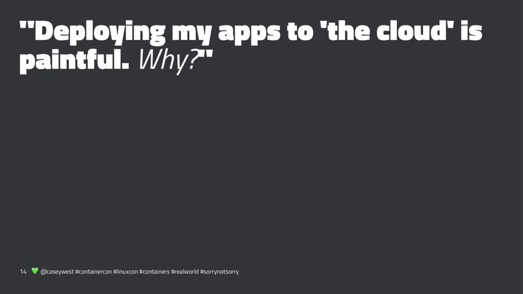 """Deploying my apps to 'the cloud' is paintful. ..."