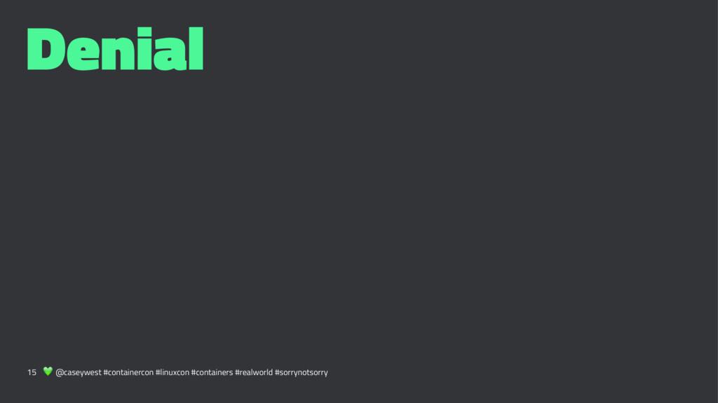Denial 15 ! @caseywest #containercon #linuxcon ...