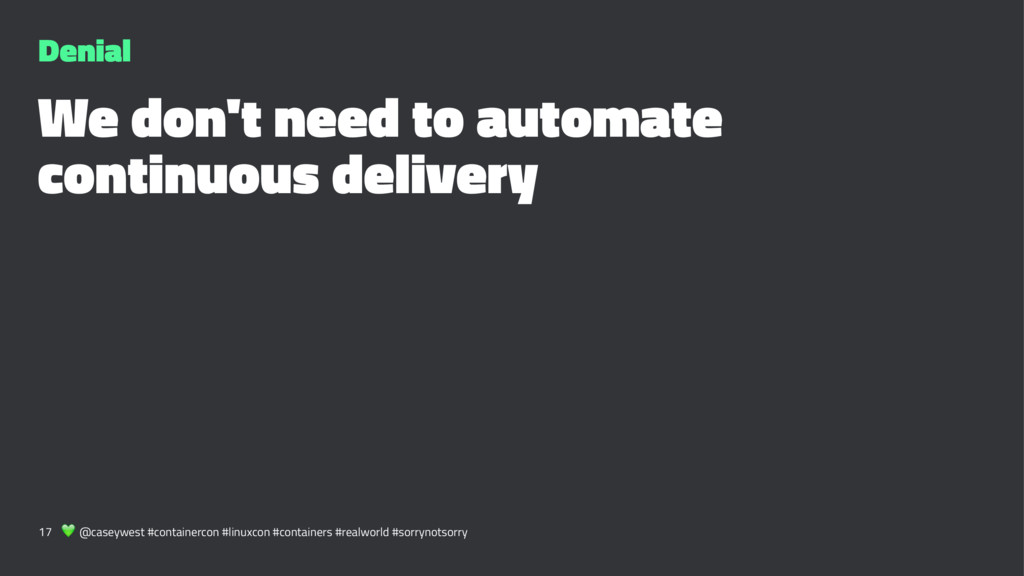 Denial We don't need to automate continuous del...