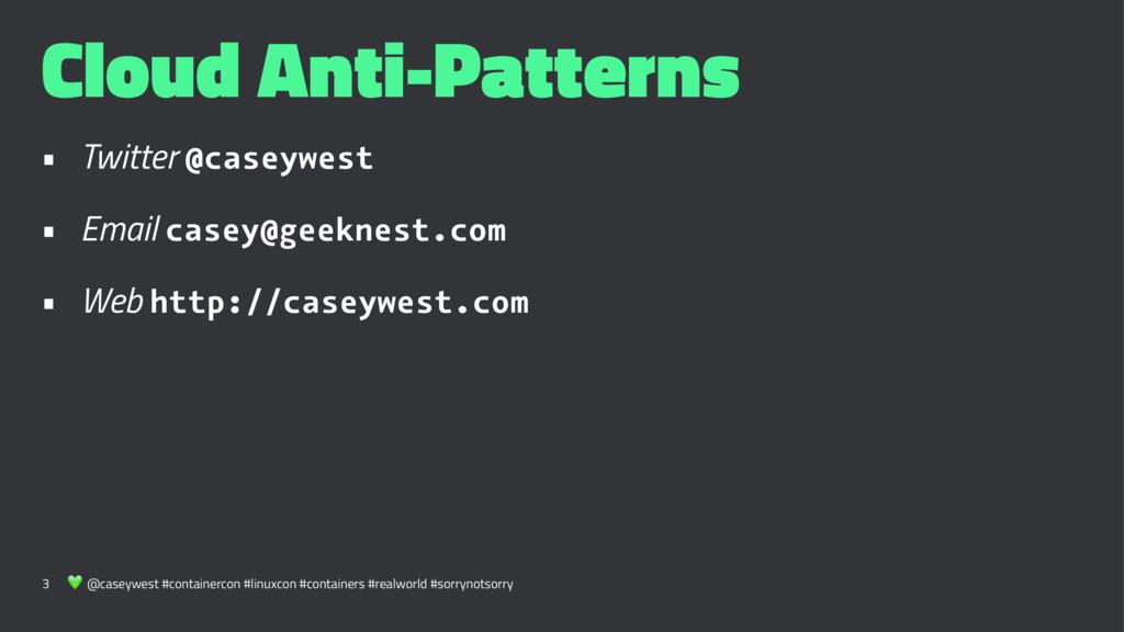 Cloud Anti-Patterns • Twitter @caseywest • Emai...