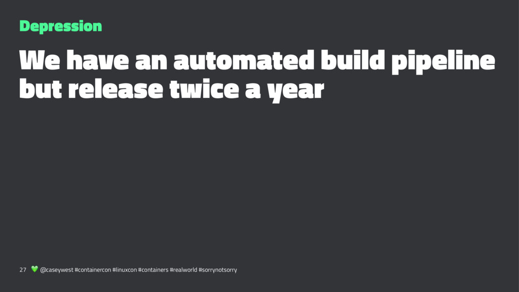 Depression We have an automated build pipeline ...