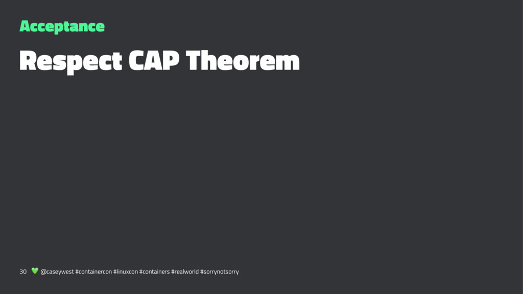 Acceptance Respect CAP Theorem 30 ! @caseywest ...