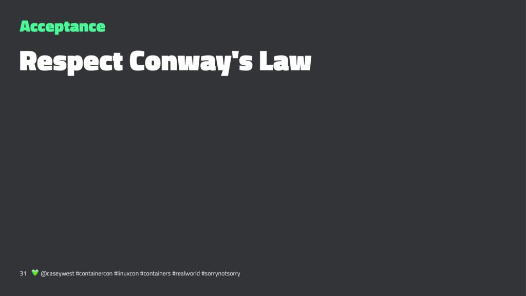 Acceptance Respect Conway's Law 31 ! @caseywest...