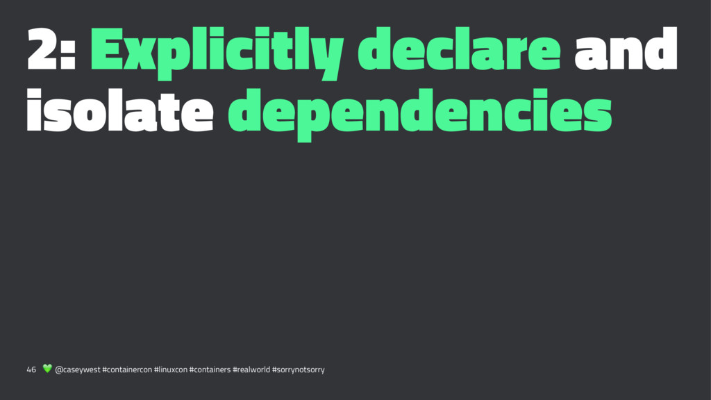 2: Explicitly declare and isolate dependencies ...