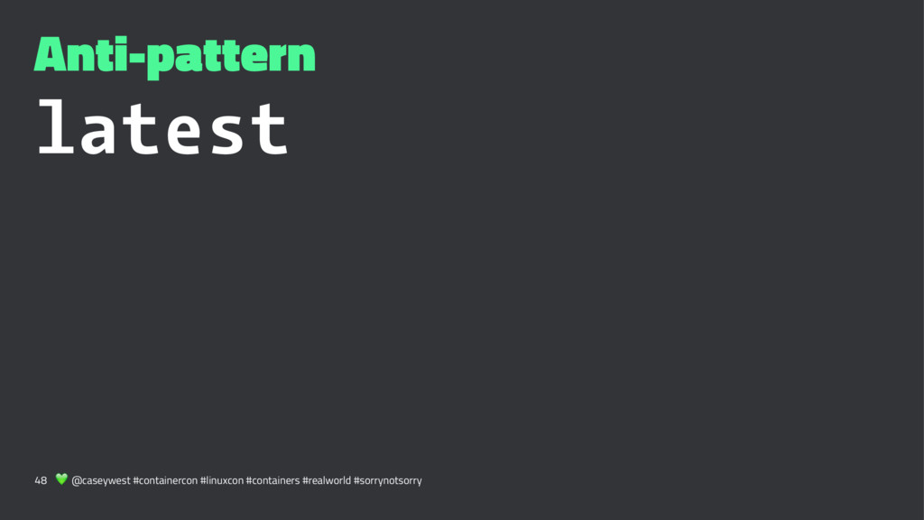 Anti-pattern latest 48 ! @caseywest #containerc...