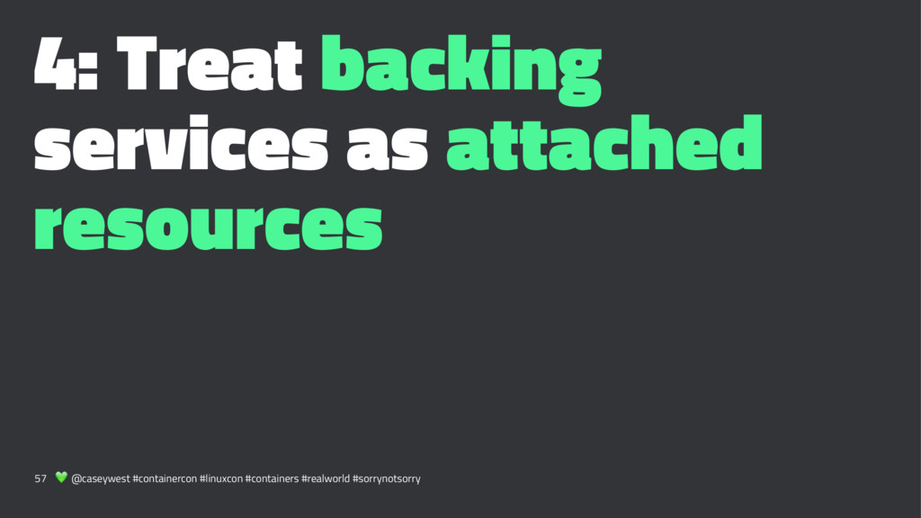 4: Treat backing services as attached resources...