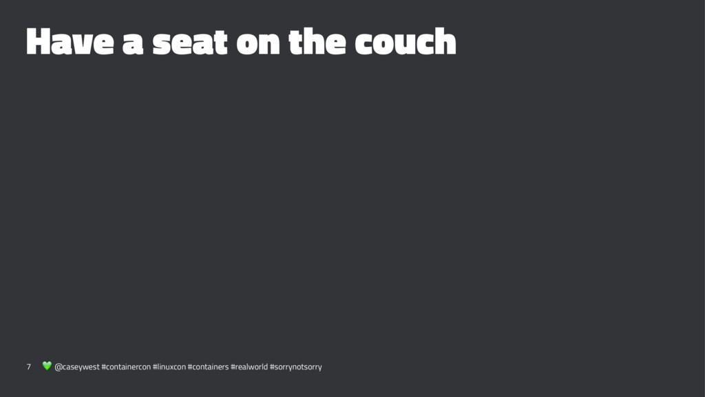 Have a seat on the couch 7 ! @caseywest #contai...