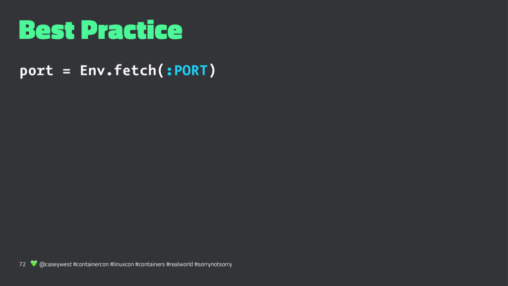 Best Practice port = Env.fetch(:PORT) 72 ! @cas...