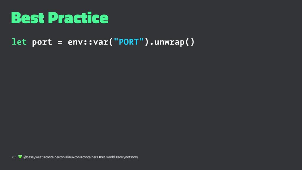"""Best Practice let port = env::var(""""PORT"""").unwra..."""