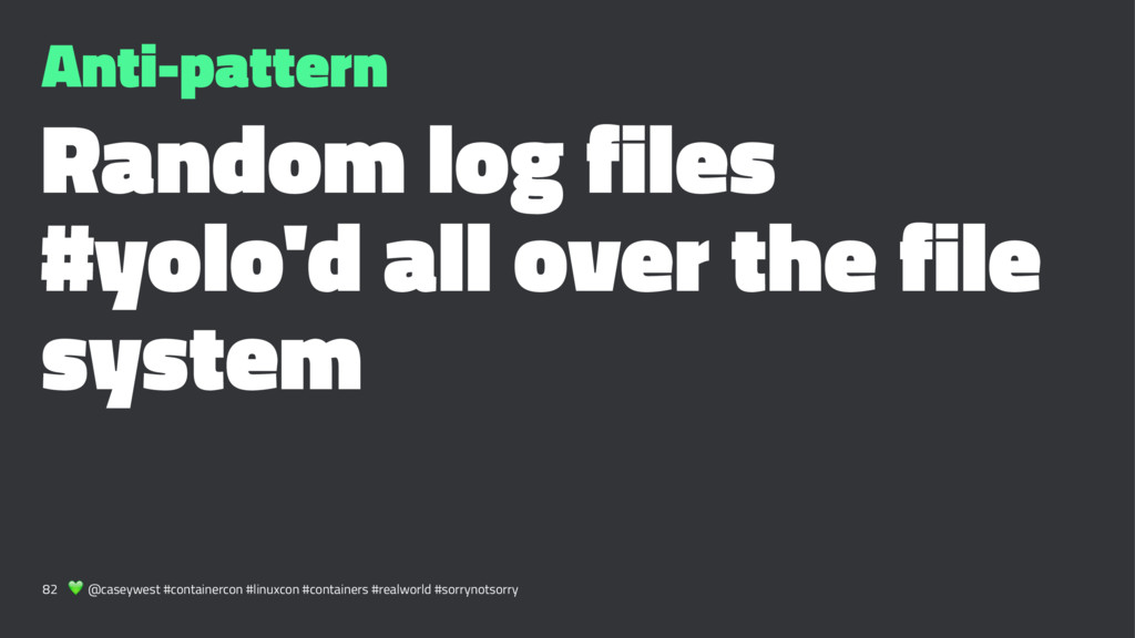 Anti-pattern Random log files #yolo'd all over ...