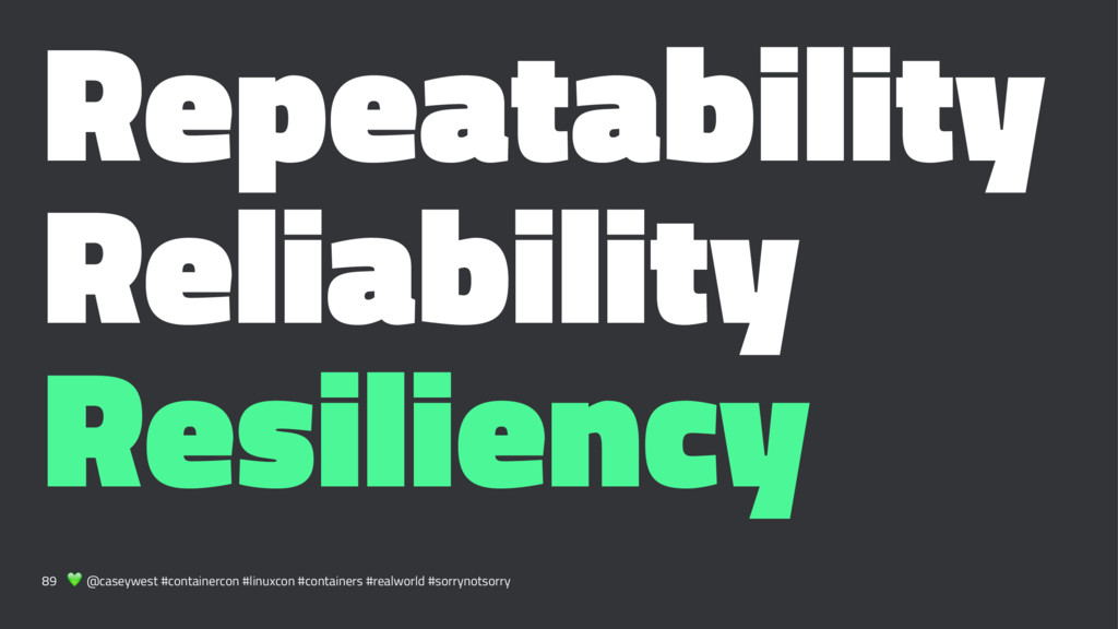 Repeatability Reliability Resiliency 89 ! @case...