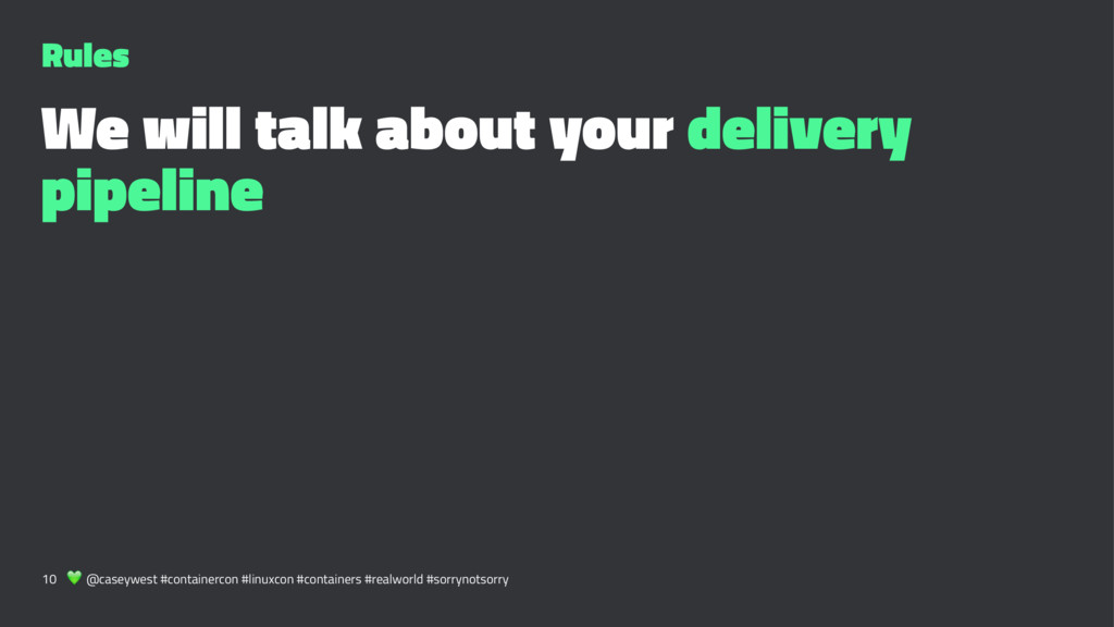 Rules We will talk about your delivery pipeline...
