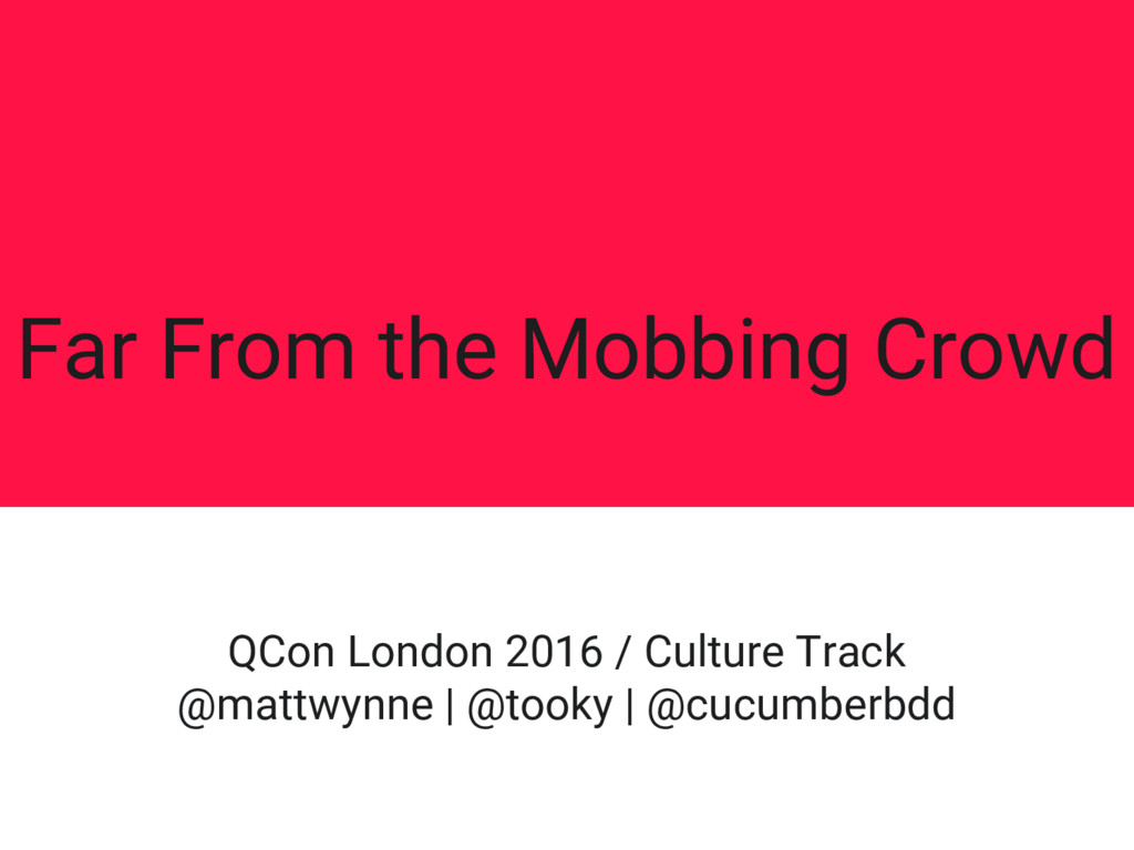 Far From the Mobbing Crowd QCon London 2016 / C...