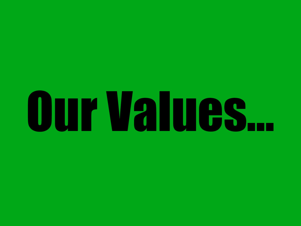 Our Values...