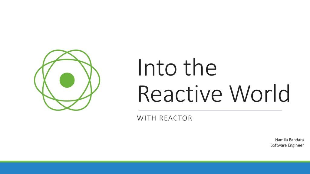 Into the Reactive World WITH REACTOR Namila Ban...