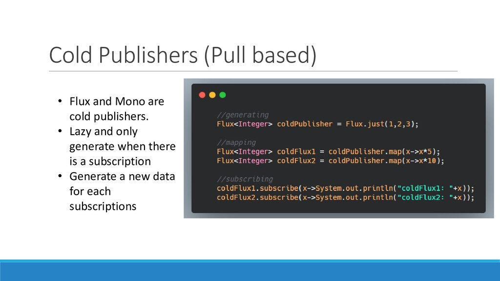Cold Publishers (Pull based) • Flux and Mono ar...