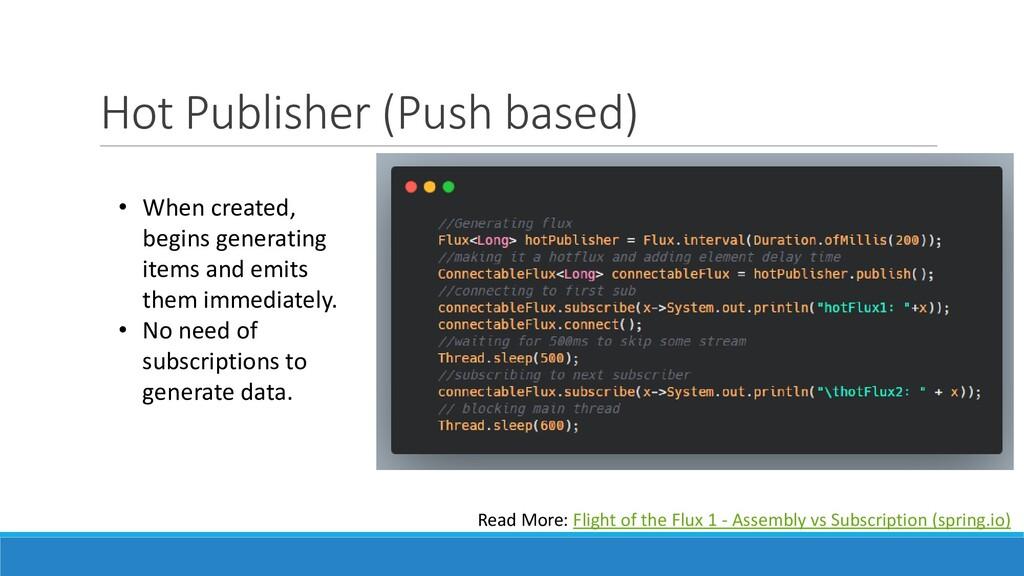 Hot Publisher (Push based) • When created, begi...