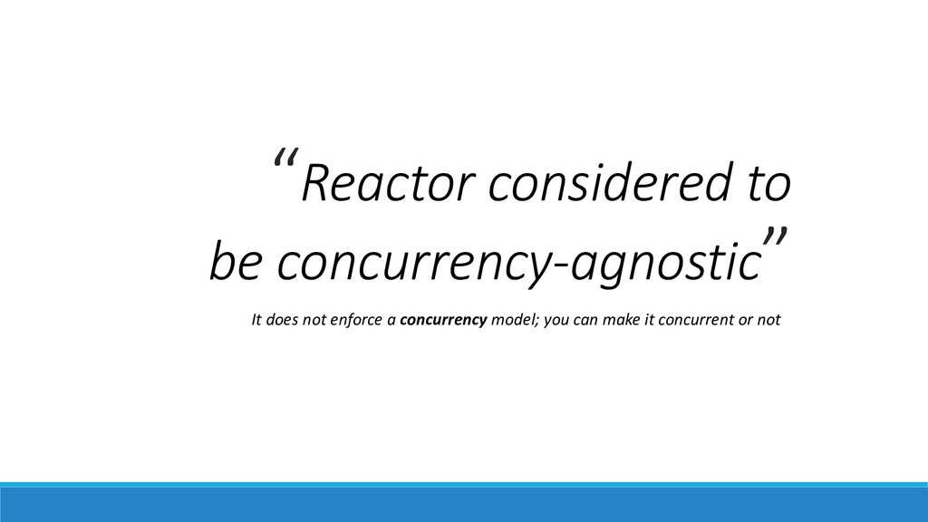"""""""Reactor considered to be concurrency-agnostic""""..."""