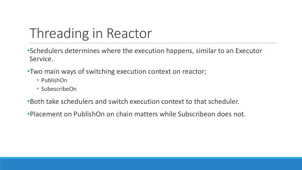 Threading in Reactor •Schedulers determines whe...