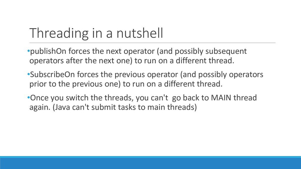 Threading in a nutshell •publishOn forces the n...