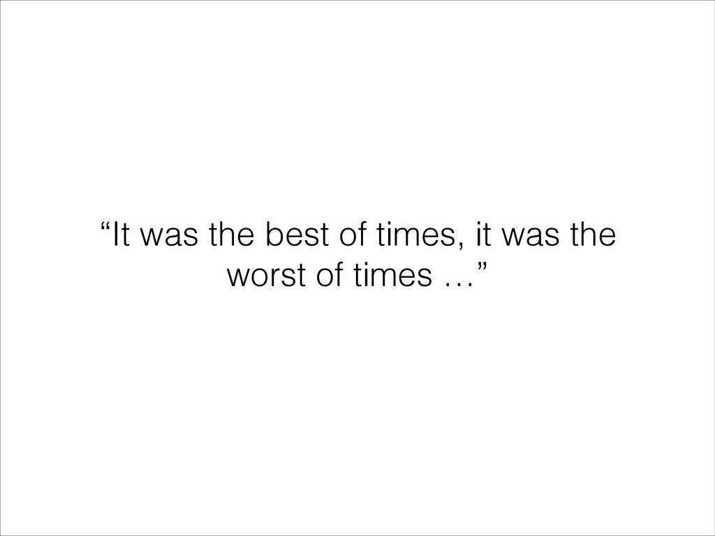 """""""It was the best of times, it was the worst of ..."""
