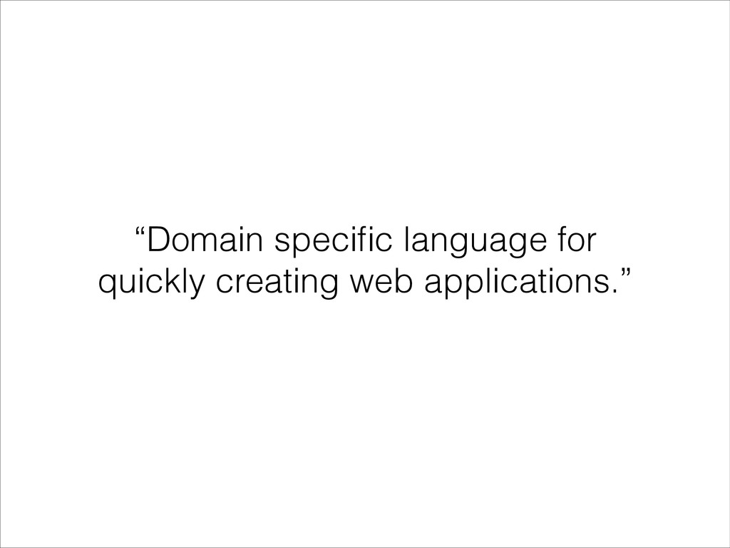 """""""Domain specific language for quickly creating w..."""