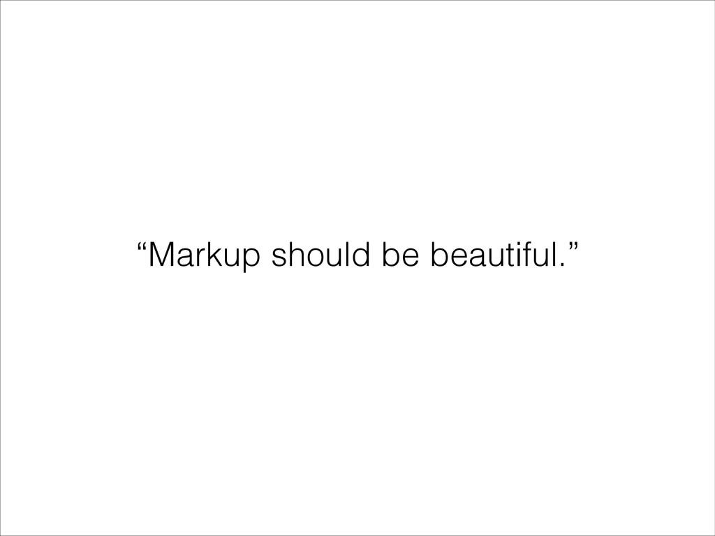 """Markup should be beautiful."""