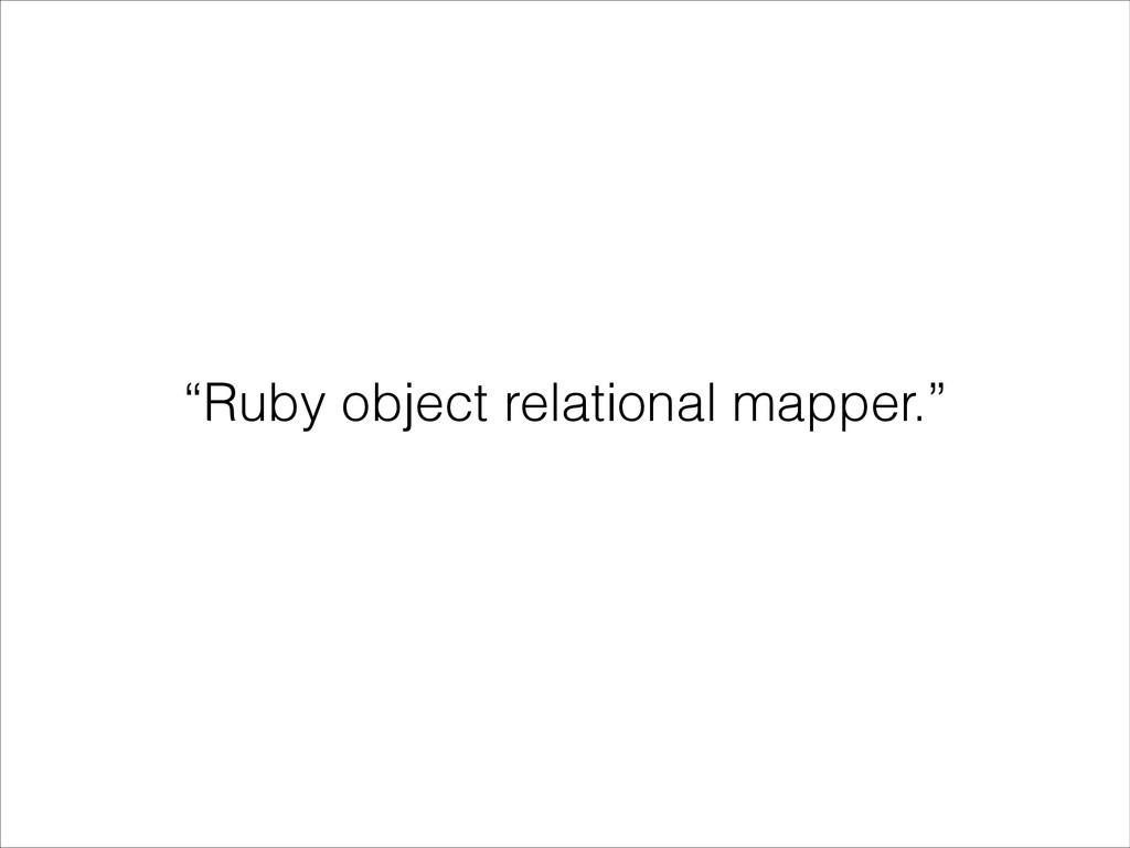 """""""Ruby object relational mapper."""""""