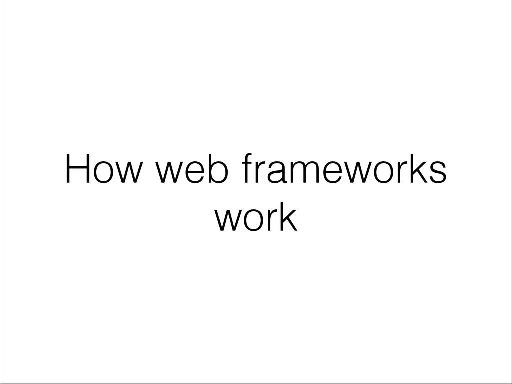 How web frameworks work