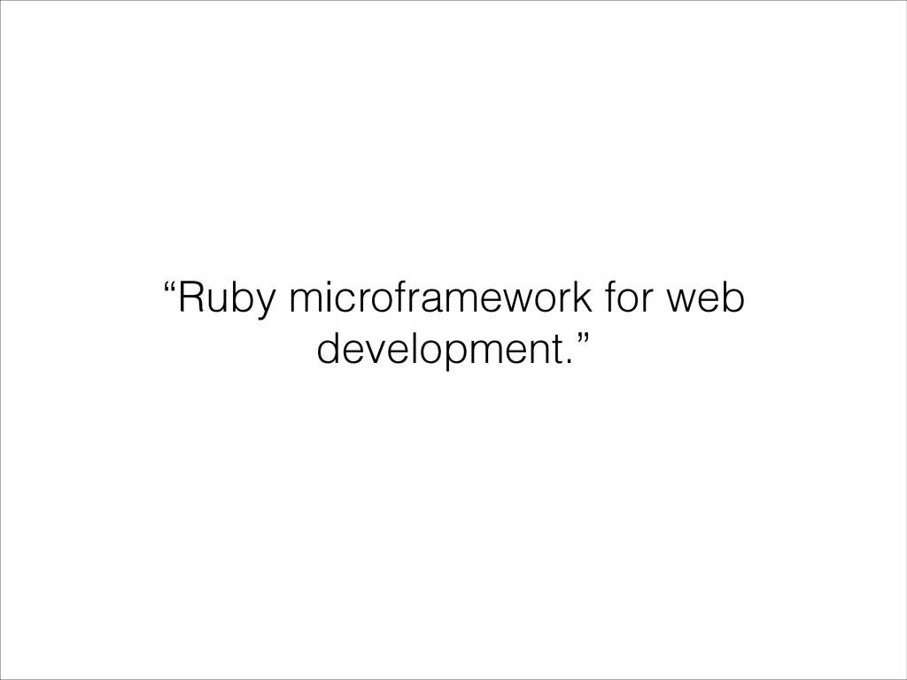 """Ruby microframework for web development."""